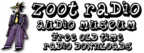 Zoot Radio | Old Time Radio | Shows | Download | Free | OTR